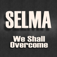 Selma - We Shall Overcome