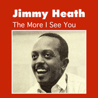 Jimmy Heath - The More I See You