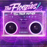 The Floozies - Tell Your Mother