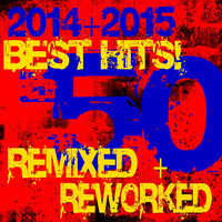 DJ ReMix Factory - 50 Best Hits! 2014 + 2015 Remixed + Reworked