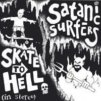 Satanic Surfers - Skate to Hell