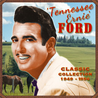 Tennessee Ernie Ford - The Classic Collection 1949-1956
