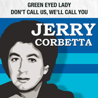 Jerry Corbetta formerly of Sugarloaf - Green-Eyed Lady / Don't Call Us, We'll Call You