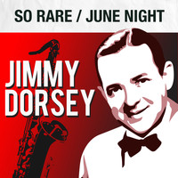 Jimmy Dorsey - So Rare / June Night