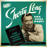 Shorty Long - Hey, Doll Baby! The Shorty Long Story (1947-1960)