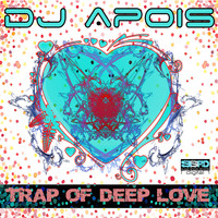 DJ Apois - Trap of Deep Love