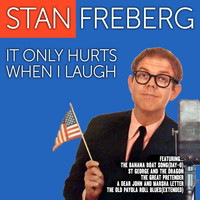 Stan Freberg - Stan Freberg: It Only Hurts When I Laugh
