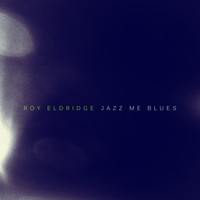 Roy Eldridge - Jazz Me Blues