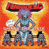 Funkadelic - first ya gotta Shake the Gate (Explicit)