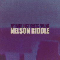 Nelson Riddle - My Baby Just Cares for Me