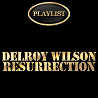 Delroy Wilson - Delroy Wilson Resurrection Playlist