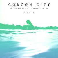 Gorgon City - Go All Night (Remixes)