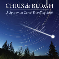 Chris De Burgh - A Spaceman Came Travelling (2010)