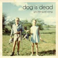 Dog Is Dead - Glockenspiel Song