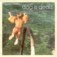 Dog Is Dead - River Jordan