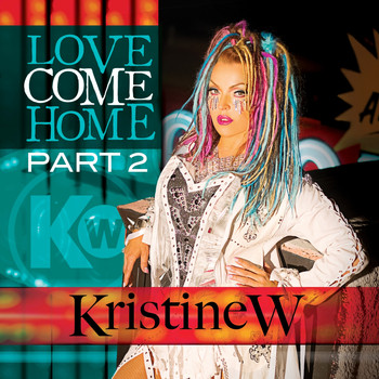 Kristine W - Love Come Home - The Remixes, Pt. 2