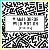 Miami Horror - Wild Motion (Remixes)