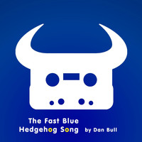 Dan Bull - The Fast Blue Hedgehog Song