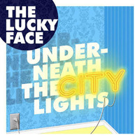 The Lucky Face - Underneath The City Lights