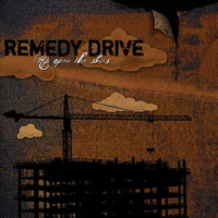 Remedy Drive - Rip Open The Skies