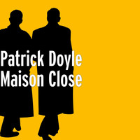 Patrick Doyle - Maison Close