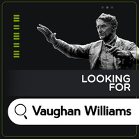 Ralph Vaughan Williams - Looking for Vaughan Williams
