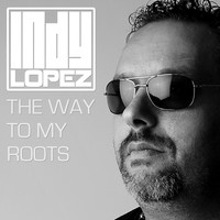 Indy Lopez - The Way to My Roots