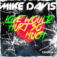 Mike Davis - Love Would Hurt so Much