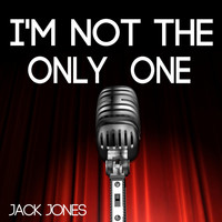 Jack Jones - I'm Not the Only One