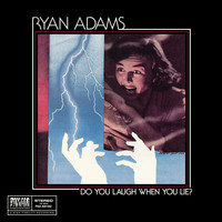 Ryan Adams - Do You Laugh When You Lie?