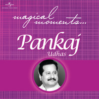 Pankaj Udhas - Magical Moments