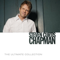 Steven Curtis Chapman - The Ultimate Collection