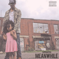 SupaNatra - Meanwhile (Deluxe Version) (Explicit)