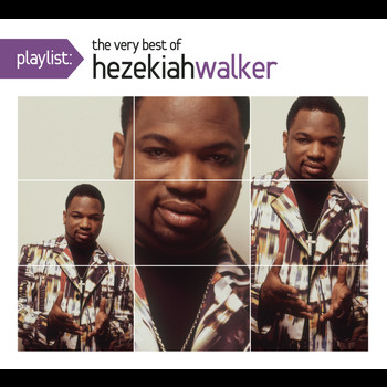 Hezekiah Walker - Playlist: The Very Best Of Hezekiah Walker