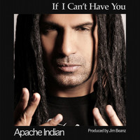 Apache Indian - If I Can't Have You