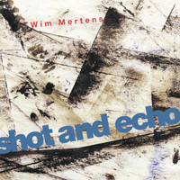 Wim Mertens - Shot and Echo - A Sense of Place