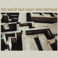 Wim Mertens - The World Tout Court