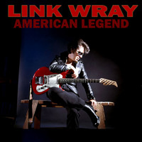 Link Wray - American Legend