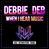 Debbie Deb - When I Hear Music (Jauz Retrofuture Remix)