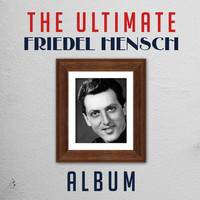 Friedel Hensch - The Ultimate Friedel Hensch Album