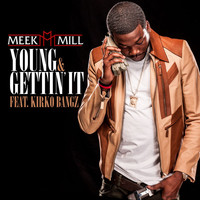 Meek Mill - Young & Gettin' It (feat. Kirko Bangz)