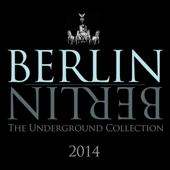 Various Artists - Berlin Berlin - The Best of 2014 - The Underground Collection