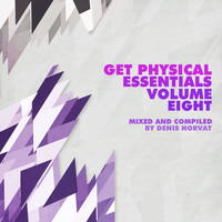 Denis Horvat - Get Physical Music Presents Essentials, Vol. 8 - Mixed & Compiled by Denis Horvat
