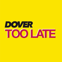 Dover - Too Late