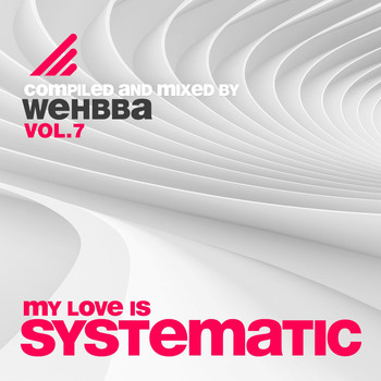 Various Artists - My Love Is Systematic, Vol. 7 (Compiled and Mixed By Wehbba)