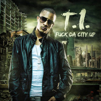 T.I. - Fuck da City Up