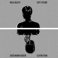 Wild Beasts - Soft Future