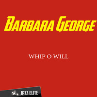Barbara George - Whip O Will