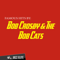 Bob Crosby & The Bob Cats - Famous Hits by Bob Crosby & The Bob Cats