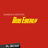 Bob Eberly - Famous Hits by Bob Eberly